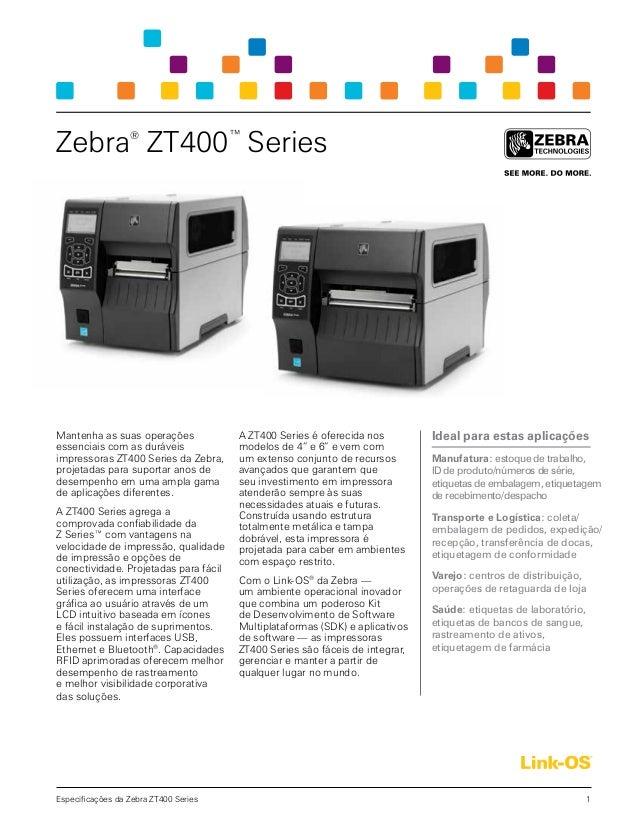 1Especificações da ZebraZT400 Series Mantenha as suas operações essenciais com as duráveis impressoras ZT400 Series da Ze...