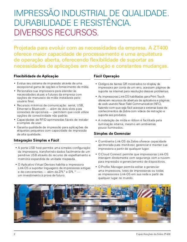 2 Especificações da ZebraZT400 IMPRESSÃO INDUSTRIAL DE QUALIDADE. DURABILIDADE E RESISTÊNCIA. DIVERSOS RECURSOS. Projetad...