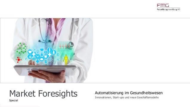 www.FutureManagementGroup.com Market Foresights Special Automatisierung im Gesundheitswesen Innovationen, Start-ups und ne...