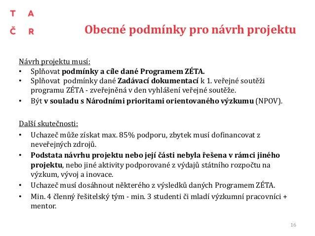 Obecné podmínky pro návrh projektu Návrh projektu musí: • Splňovat podmínky a cíle dané Programem ZÉTA. • Splňovat podmínk...