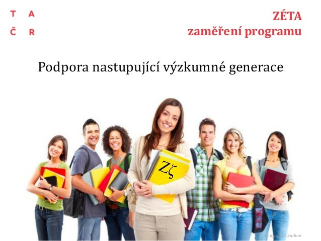 Podpora nastupující výzkumné generace 7 1 ZÉTA zaměření programu Copyright : kurhan