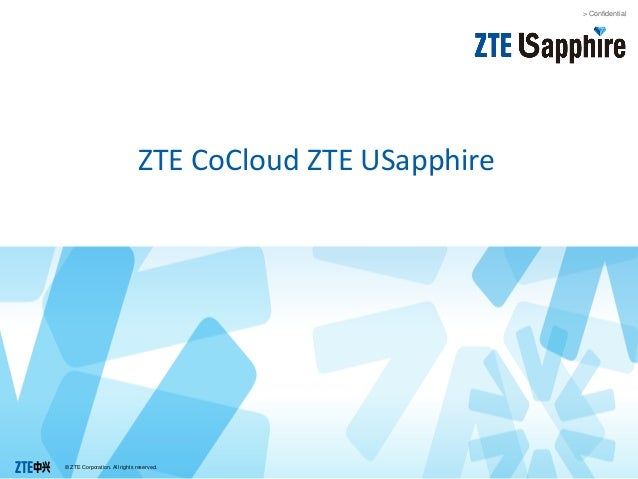 © ZTE Corporation. All rights reserved. > Confidential ZTE CoCloud ZTE USapphire