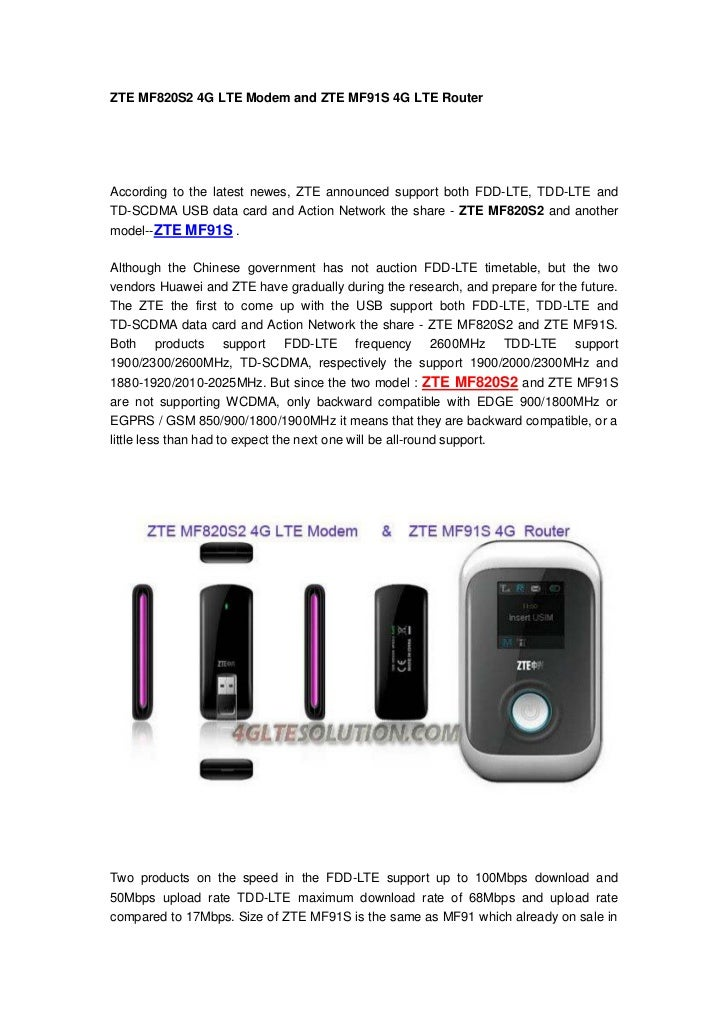 ZTE MF820S2 4G LTE Modem and ZTE MF91S 4G LTE RouterAccording to the latest newes, ZTE announced support both FDD-LTE, TDD...