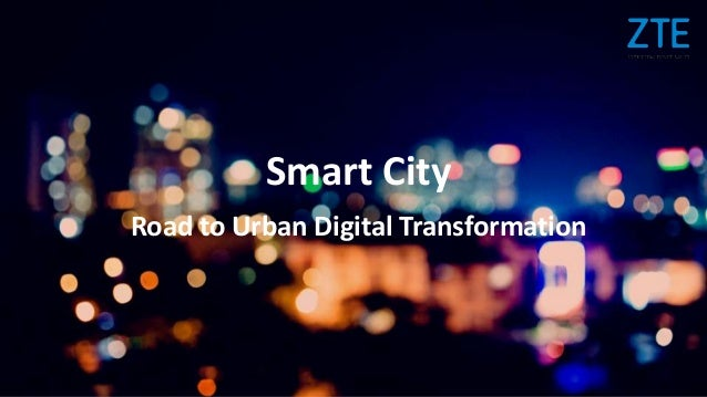 © ZTE Corporation. All rights reserved1 © ZTE Corporation. All rights reserved Smart City Road to Urban Digital Transforma...