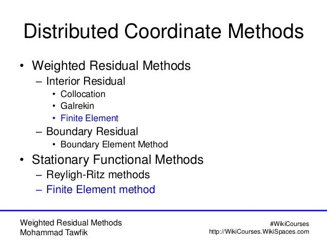 Weighted Residual Methods Mohammad Tawfik #WikiCourses http://WikiCourses.WikiSpaces.com Distributed Coordinate Methods • ...