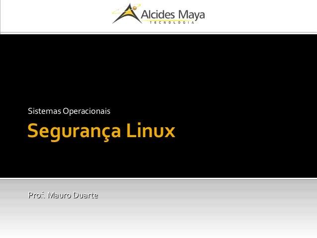 Segurança Linux Sistemas Operacionais Prof. Mauro DuarteProf. Mauro Duarte
