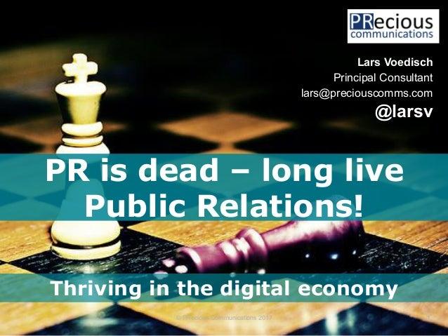 © PRecious Communications 2017 1 Lars Voedisch Principal Consultant lars@preciouscomms.com @larsv Thriving in the digital ...