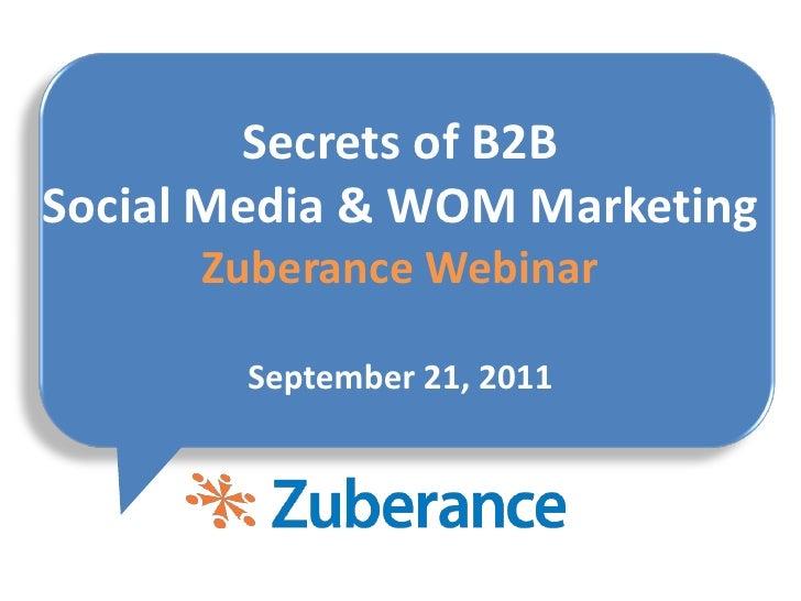 Secrets of B2BSocial Media & WOM Marketing      Zuberance Webinar        September 21, 2011