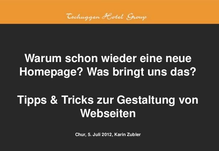 Warum schon wieder eine neueHomepage? Was bringt uns das?Tipps & Tricks zur Gestaltung von            Webseiten          C...