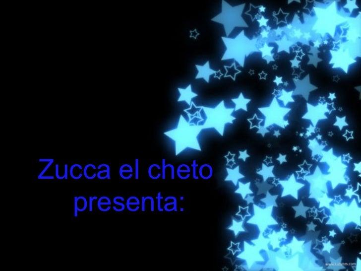Zucca el cheto  presenta: