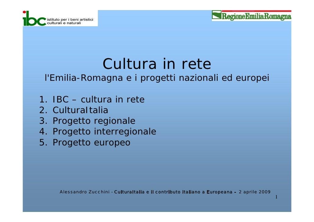 Cultura in rete  l'Emilia-Romagna e i progetti nazionali ed europei  1.   IBC – cultura in rete 2.   CulturaItalia 3.   Pr...