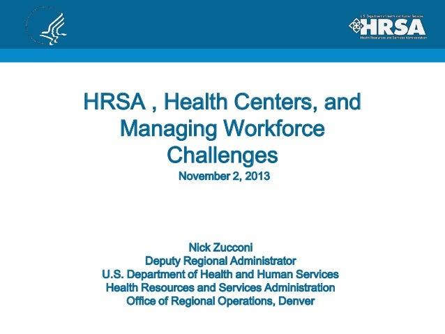 HRSA , Health Centers, and Managing Workforce Challenges November 2, 2013  Nick Zucconi Deputy Regional Administrator U.S....