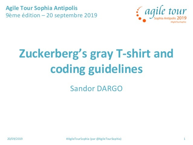 20/09/2019 #AgileTourSophia (par @AgileTourSophia) 1 Zuckerberg's gray T-shirt and coding guidelines Sandor DARGO Agile To...