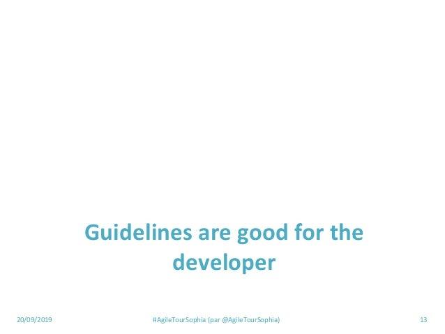 20/09/2019 #AgileTourSophia (par @AgileTourSophia) 13 Guidelines are good for the developer