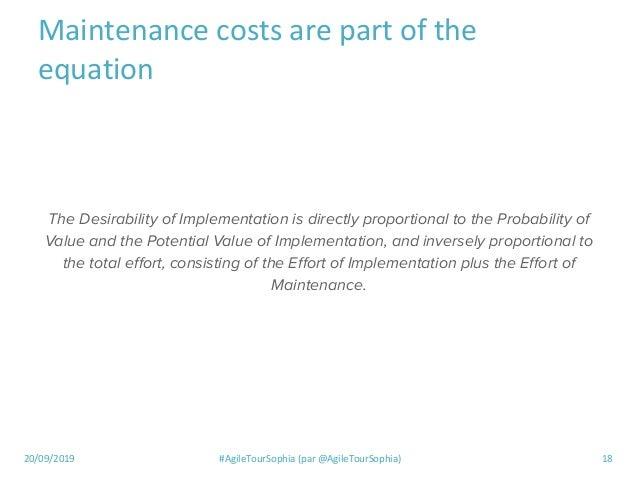 20/09/2019 #AgileTourSophia (par @AgileTourSophia) 18 Maintenance costs are part of the equation The Desirability of Imple...