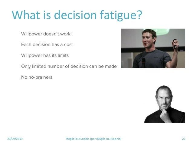 20/09/2019 #AgileTourSophia (par @AgileTourSophia) 22 What is decision fatigue? Willpower doesn't work! Each decision has ...