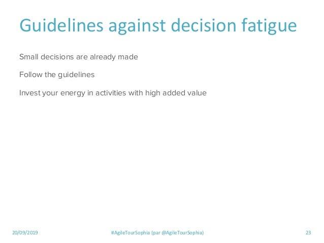 20/09/2019 #AgileTourSophia (par @AgileTourSophia) 23 Guidelines against decision fatigue Small decisions are already made...