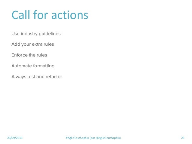 20/09/2019 #AgileTourSophia (par @AgileTourSophia) 25 Call for actions Use industry guidelines Add your extra rules Enforc...