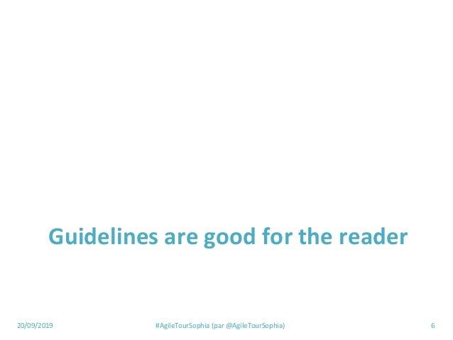 20/09/2019 #AgileTourSophia (par @AgileTourSophia) 6 Guidelines are good for the reader