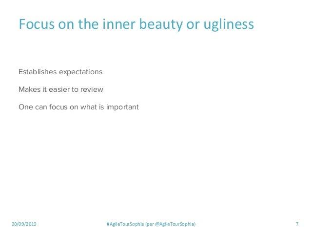 20/09/2019 #AgileTourSophia (par @AgileTourSophia) 7 Focus on the inner beauty or ugliness Establishes expectations Makes ...