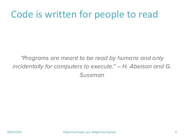 """20/09/2019 #AgileTourSophia (par @AgileTourSophia) 9 Code is written for people to read """"Programs are meant to be read by ..."""