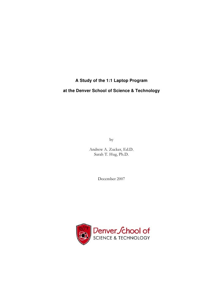 A Study of the 1:1 Laptop Program  at the Denver School of Science & Technology                          by             An...