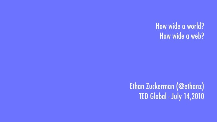 How wide a world?           How wide a web?     Ethan Zuckerman (@ethanz)    TED Global - July 14,2010