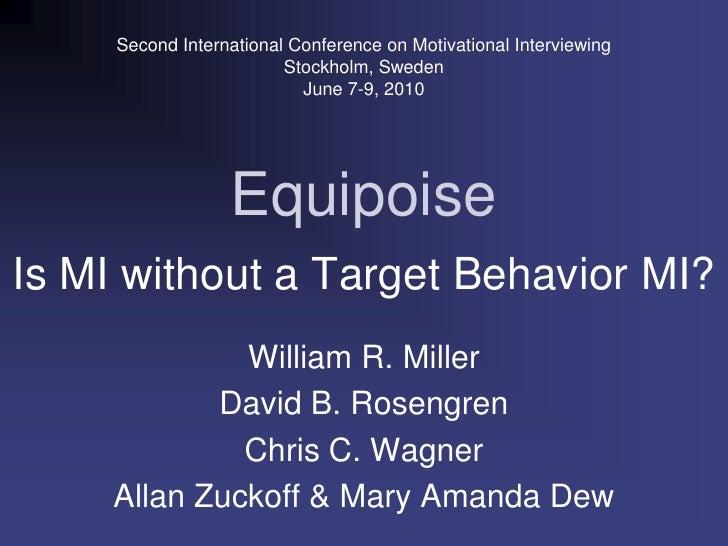 Second International Conference on Motivational Interviewing<br />Stockholm, Sweden<br />June 7-9, 2010<br />Equipoise<br ...