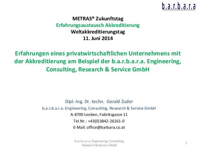 b.a.r.b.a.r.a. Engineering, Consulting, Research & Service GmbH 1 METRAS® Zukunftstag Erfahrungsaustausch Akkreditierung W...