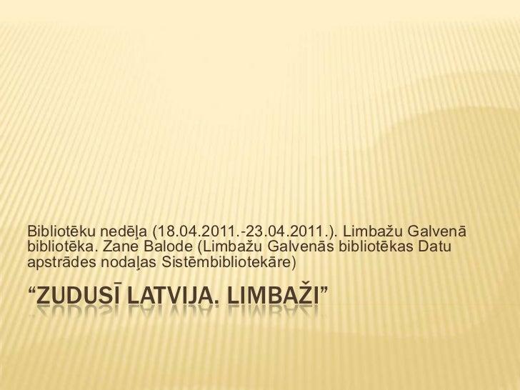 """""""Zudusī Latvija. Limbaži""""<br />Bibliotēku nedēļa (18.04.2011.-23.04.2011.). Limbažu Galvenā bibliotēka. Zane Balode (Limba..."""