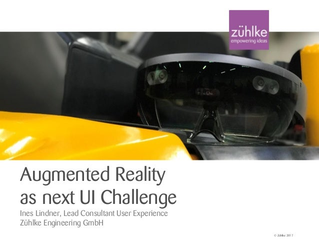 © Zühlke 2017 Augmented Reality as next UI Challenge Ines Lindner, Lead Consultant User Experience Zühlke Engineering GmbH