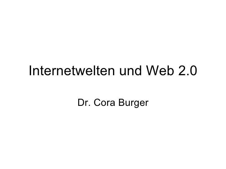 Internetwelten und Web 2.0 Dr. Cora Burger