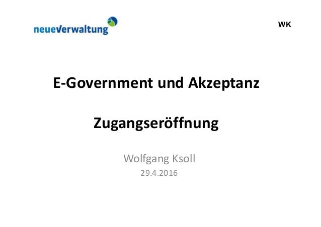 WK E-Government und Akzeptanz Zugangseröffnung Wolfgang Ksoll 29.4.2016