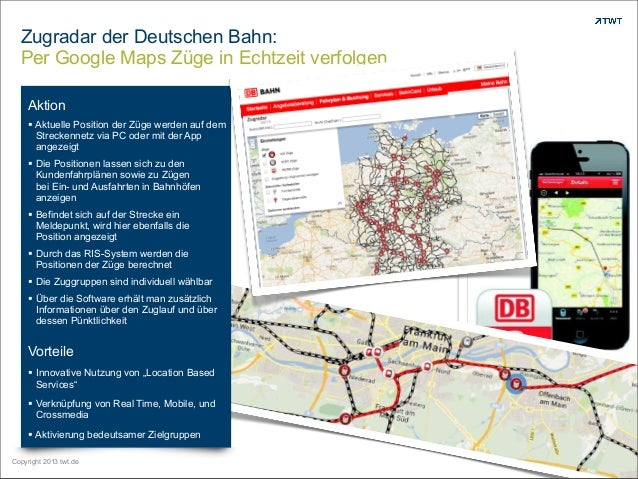 Zugradar der Deutschen Bahn: Per Google Maps Züge in Echtzeit verfolgen Copyright 2013 twt.de Aktion § Aktuelle Position ...