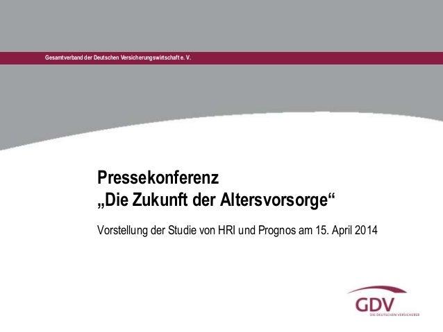 """Gesamtverband der Deutschen Versicherungswirtschaft e. V. Pressekonferenz """"Die Zukunft der Altersvorsorge"""" Vorstellung der..."""