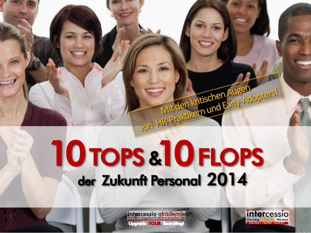 der Zukunft Personal 2014  10 TOPS 10 FLOPS  &  Upgrade YOUR Recruiting!