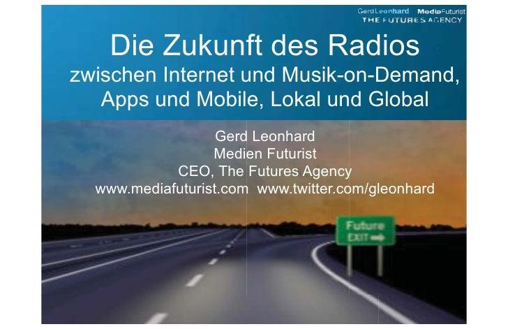 Die Zukunft des Radios zwischen Internet und Musik-on-Demand,    Apps und Mobile, Lokal und Global                    Gerd...