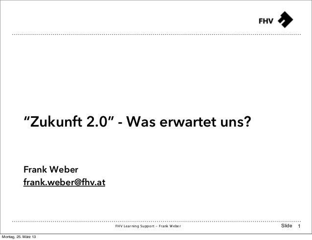 """""""Zukunft 2.0"""" - Was erwartet uns?           Frank Weber           frank.weber@fhv.at                                FHV Le..."""