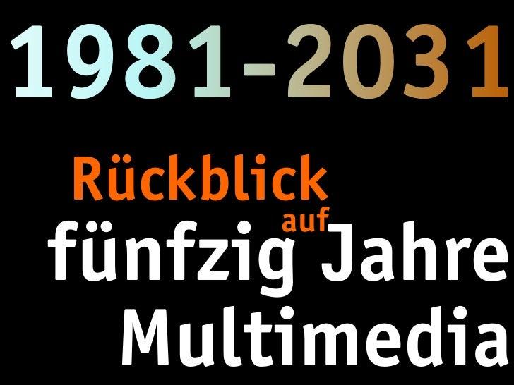 Rückblick       auffünfzig Jahre  Multimedia