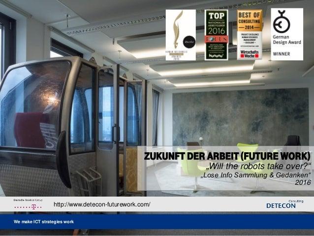We make ICT strategies workWe make ICT strategies work http://www.detecon-futurework.com/ Zukunft der arbeit (FUTURE WORK)...
