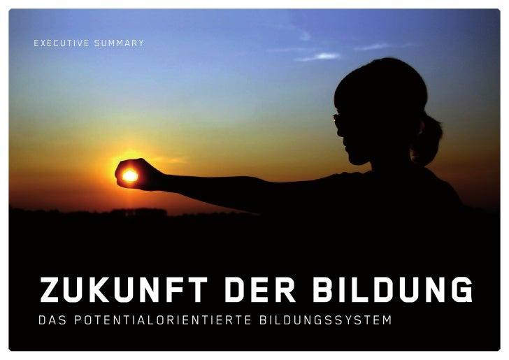 execut ive s u m m a ry      Zukunft der Bildung Das potentialorientierte BilDungssystem