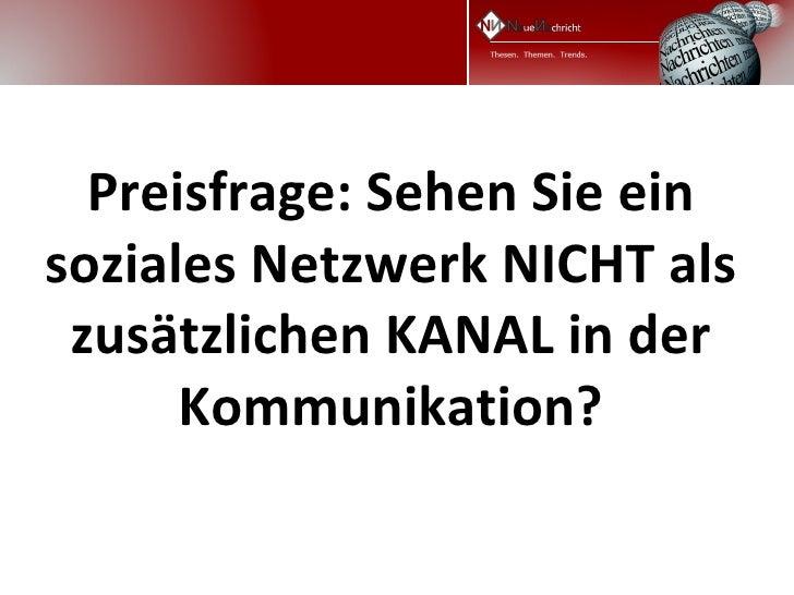 Preisfrage: Sehen Sie einsoziales Netzwerk NICHT als zusätzlichen KANAL in der      Kommunikation?