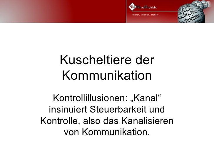 """Kuscheltiere der    Kommunikation  Kontrollillusionen: """"Kanal"""" insinuiert Steuerbarkeit undKontrolle, also das Kanalisiere..."""