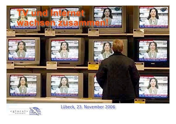 TV und Internet wachsen zusammen!             Lübeck, 23. November 2006