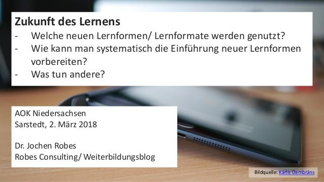 1Bildquelle: Kārlis Dambrāns Zukunft des Lernens - Welche neuen Lernformen/ Lernformate werden genutzt? - Wie kann man sys...