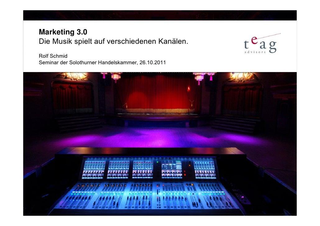Marketing 3.0Die Musik spielt auf verschiedenen Kanälen.Rolf SchmidSeminar der Solothurner Handelskammer, 26.10.2011