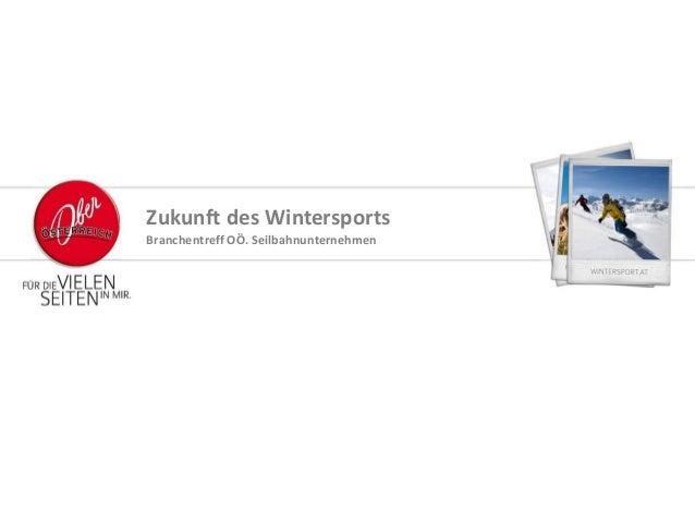 Zukunft des WintersportsBranchentreff OÖ. Seilbahnunternehmen