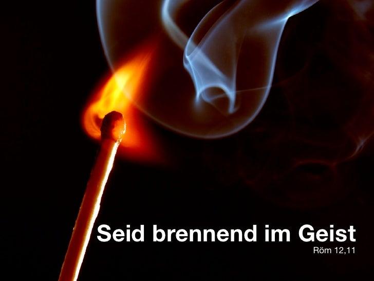 Seid brennend im Geist                   Röm 12,11