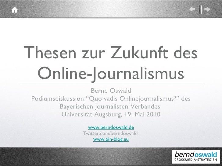 "Thesen zur Zukunft des Online-Journalismus <ul><li>Bernd Oswald </li></ul><ul><li>Podiumsdiskussion ""Quo vadis Onlinejourn..."