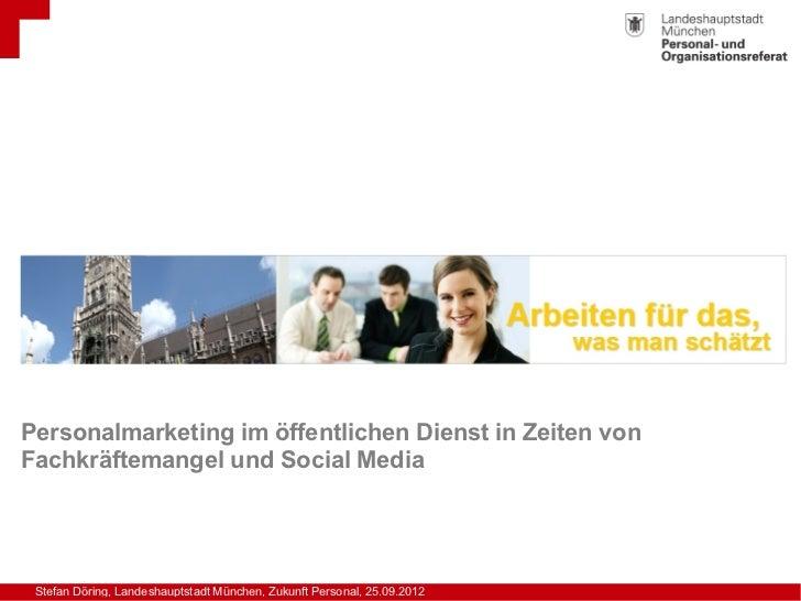 Personalmarketing im öffentlichen Dienst in Zeiten vonFachkräftemangel und Social Media Stefan Döring, Landeshauptstadt Mü...